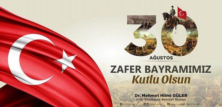 Ordu Büyükşehir Belediye Başkanı Dr. Mehmet Hilmi Güler, 30 Ağustos Zafer Bayramı Mesajı